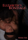 Elizabeth's Bondage (Elizabeth's Sex Stories, #1)