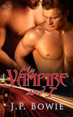 My Vampire and I by J.P. Bowie