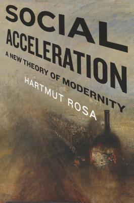 Social Acceleration: A New Theory of Modernity