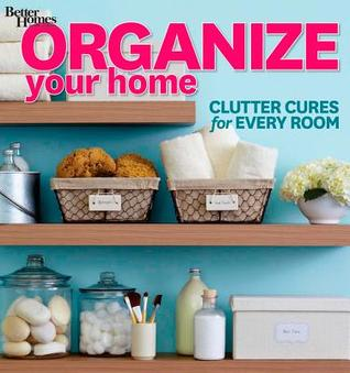 Organize Your Home: Clutter Cures for Every Room