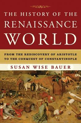The History of the Renaissance World: From the Rediscovery of Aristotle to the Conquest of Constantinople