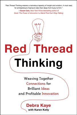 Red Thread Thinking: Weaving Together Connections for Brilliant Ideas and Profitable Innovations