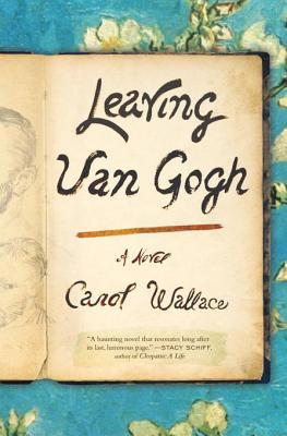 Leaving Van Gogh by Carol  Wallace