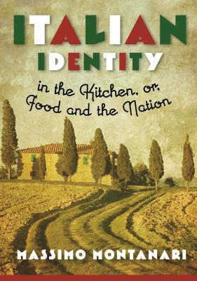 Ebook Italian Identity in the Kitchen, or Food and the Nation by Massimo Montanari DOC!