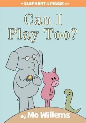 Can I Play Too? (Elephant & Piggie, #12)