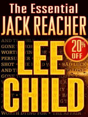 The Essential Jack Reacher: Persuader, The Enemy, One Shot, The Hard Way, Bad Luck and Trouble, Nothing to Lose, Gone Tomorrow, 61 Hours, Worth Dying For, The Affair (Jack Reacher, #7-16)