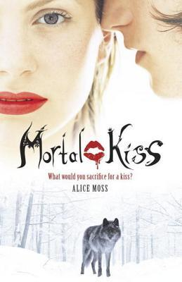 What would you sacrifice for a kiss? by Alice Moss