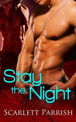 Stay The Night by Scarlett Parrish