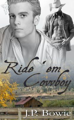 Ride 'Em Cowboy by J.P. Bowie