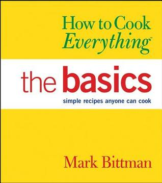 how-to-cook-everything-the-basics-simple-recipes-anyone-can-cook