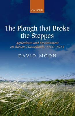 The Plough That Broke the Steppes: Agriculture and Environment on Russia's Grasslands, 1700-1914