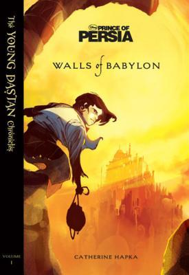 Prince of Persia: Walls of Babylon (The Young Dastan Chronicles, #1)
