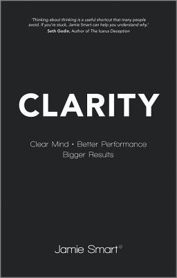 clarity-clear-your-mind-have-more-time-make-better-decisions-and-achieve-bigger-results
