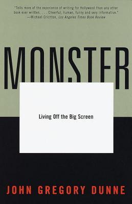 Ebook Monster: Living Off the Big Screen by John Gregory Dunne read!