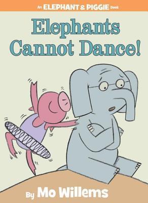 Elephants Cannot Dance! (Elephant & Piggie, #9)