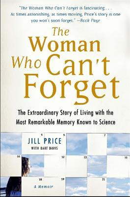 The Woman Who Can't Forget: The Extraordinary Story of Living with the Most Remarkable Memory Known to Science