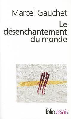 Le désenchantement du monde - Une histoire politique de la religion por Marcel Gauchet