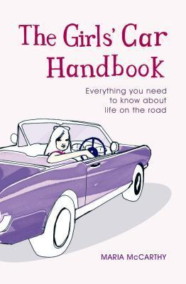 The Girls' Car Handbook: Everything You Need to Know about Life on the Road