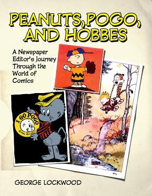 Peanuts, Pogo, and Hobbes: A Newspaper Editor's Journey Through the World of Comics