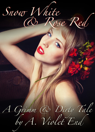 Snow White and Rose Red, A Grimm & Dirty Tale of two erotic sisters who share everything.