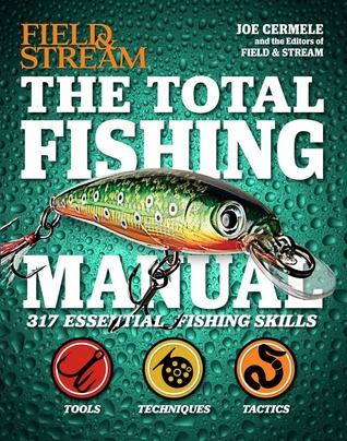 The Total Fishing Manual (FieldStream): 317 Essent...