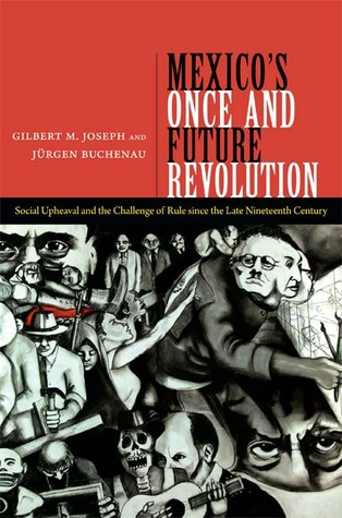 mexico-s-once-and-future-revolution-social-upheaval-and-the-challenge-of-rule-since-the-late-nineteenth-century