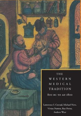 The western medical tradition: 800 bc to ad 1800 by Lawrence I. Conrad