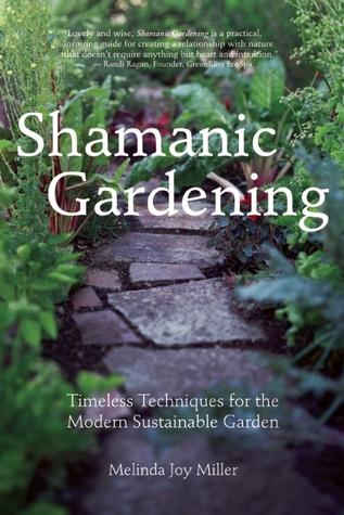 Shamanic Gardening: Timeless Techniques for the Modern Sustainable Garden