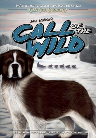 Can You Survive: Jack London's Call of the Wild: A Choose Your Path Book