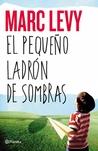 El pequeño ladrón de sombras by Marc Levy