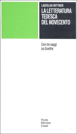 La letteratura tedesca del Novecento. Con tre saggi su Goethe