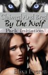 Claimed and Bred By The Wolf: Pack Initiation  (Claimed And Bred By The Wolf, #2)