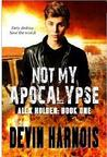 Not My Apocalypse (Alex Holden, #1)