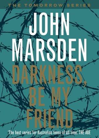 Darkness, Be My Friend (Tomorrow, #4)