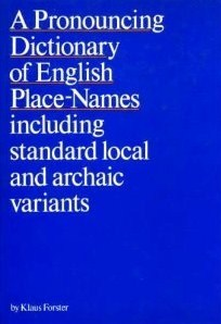 A Pronouncing Dictionary of English Place-Names: Including Standard Local and Archaic Variants
