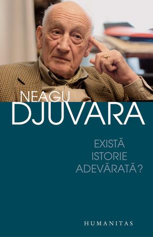 Există istorie adevărată? by Neagu Djuvara