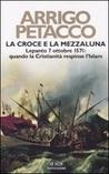 La Croce e la Mezzaluna: Lepanto 7 ottobre 1571: quando la Cristianità respinse l'Islam
