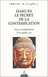 Hakuin, le secret de la contemplation : Vie et enseignement d'un maitre zen