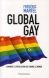 Global Gay : Comment la révolution gay change le monde