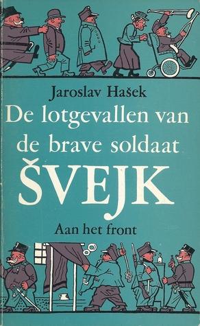 De lotgevallen van de brave soldaat Švejk in de wereldoorlog ; Aan het front