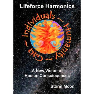 Lifeforce Harmonics - A New Vision of Human Consciousness