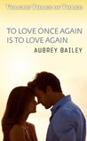 To Love Once Again Is To Love Again (If I Never Knew You, #3)