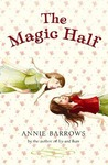 The Magic Half by Annie Barrows