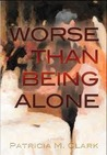 Worse Than Being Alone