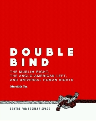 double-bind-the-muslim-right-the-anglo-american-left-and-universal-human-rights