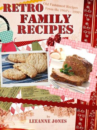 Retro Family Recipes : Old Fashioned Recipes from the 1960's-1990's