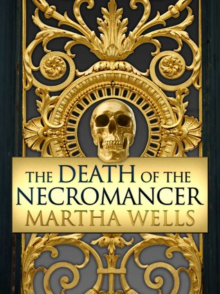 The Death of the Necromancer by Martha Wells
