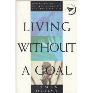 Living Without a Goal by James Ogilvy