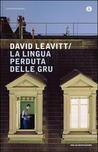 La lingua perduta delle gru by David Leavitt