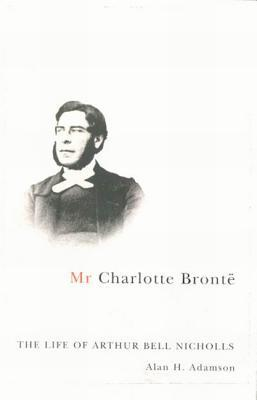 Mr Charlotte Brontë by Alan H. Adamson